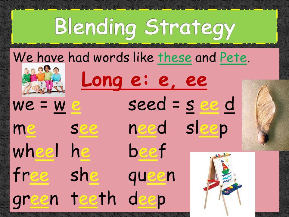 Blending Strategy Long e: e, ee we = w e seed = s ee d