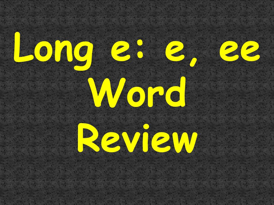 Long e: e, ee Word Review