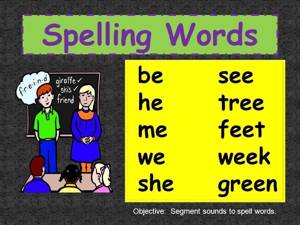 Spelling Words be see he tree me feet we week she green