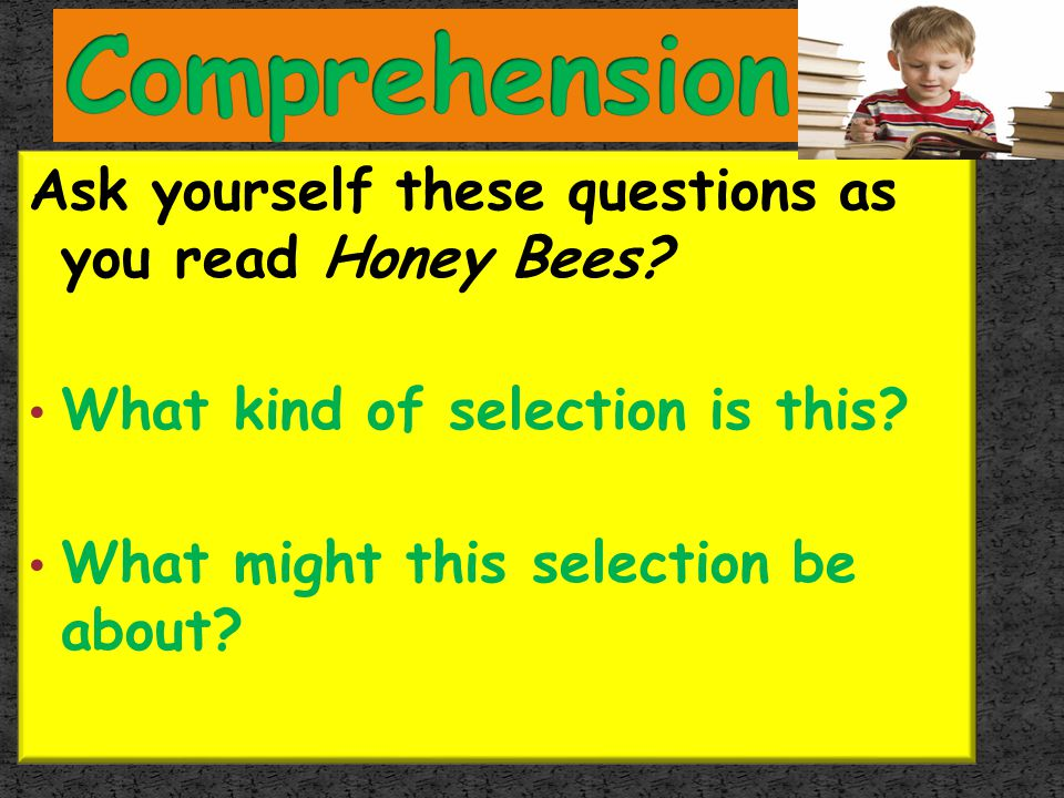 Comprehension Ask yourself these questions as you read Honey Bees