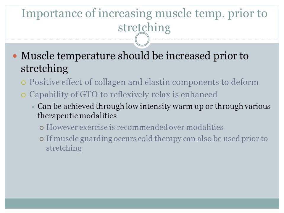 Importance of increasing muscle temp. prior to stretching