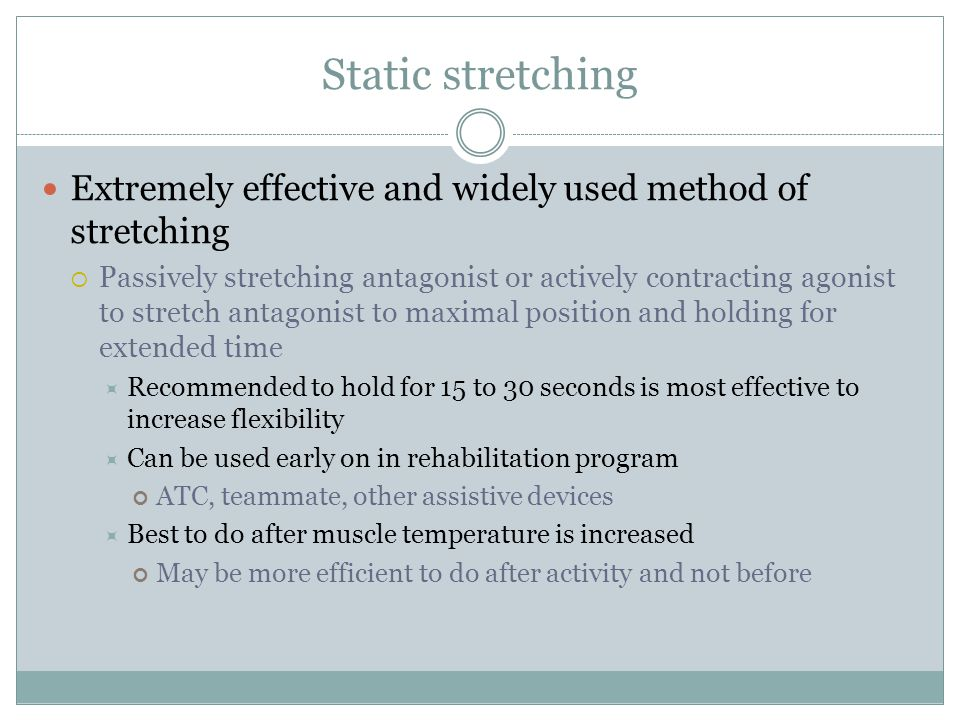 Static stretching Extremely effective and widely used method of stretching.