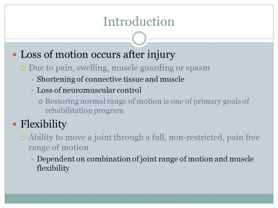 Introduction Loss of motion occurs after injury Flexibility