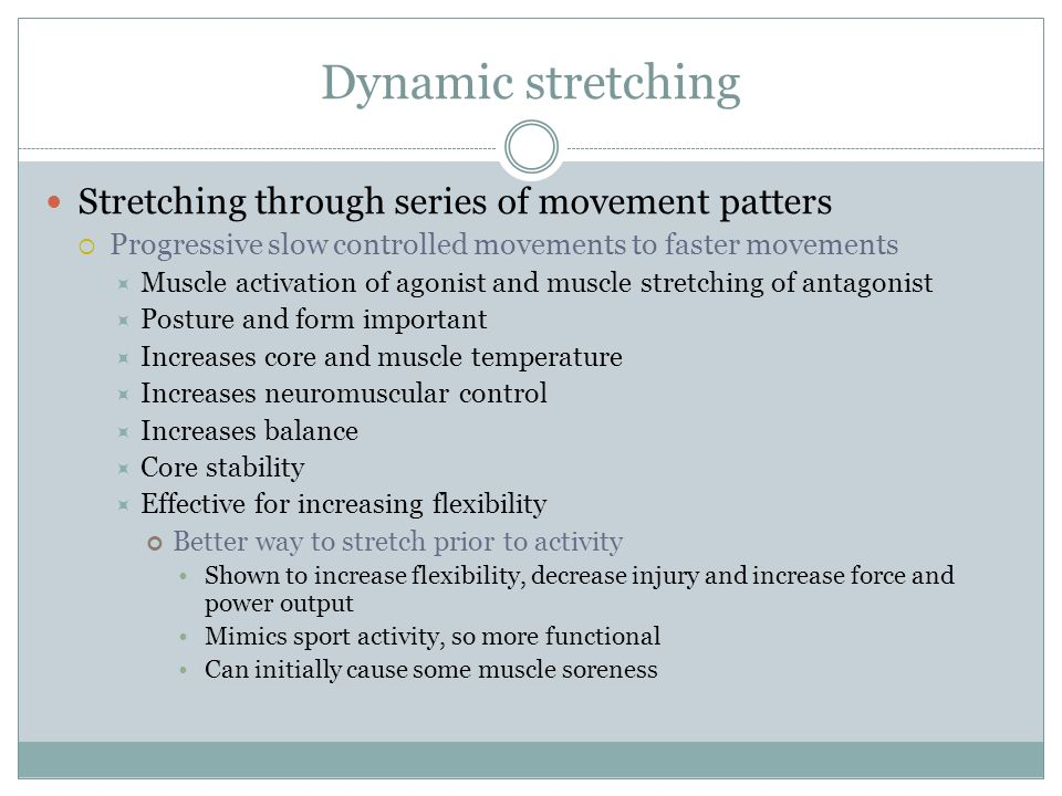 Dynamic stretching Stretching through series of movement patters
