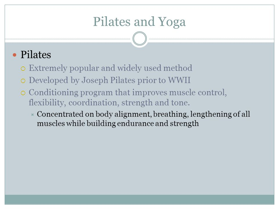 Pilates and Yoga Pilates Extremely popular and widely used method