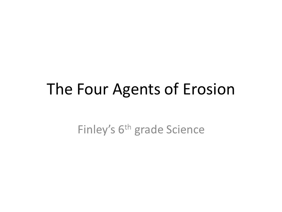The Four Agents of Erosion