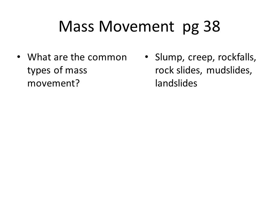 Mass Movement pg 38 What are the common types of mass movement