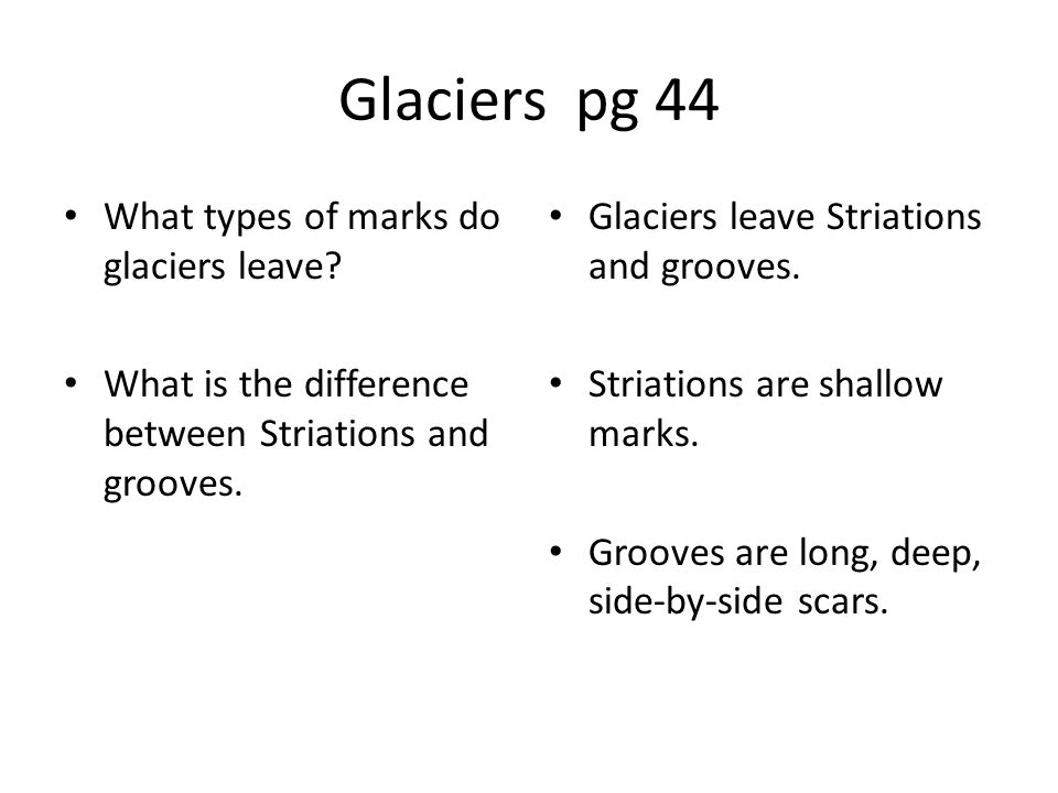 Glaciers pg 44 What types of marks do glaciers leave