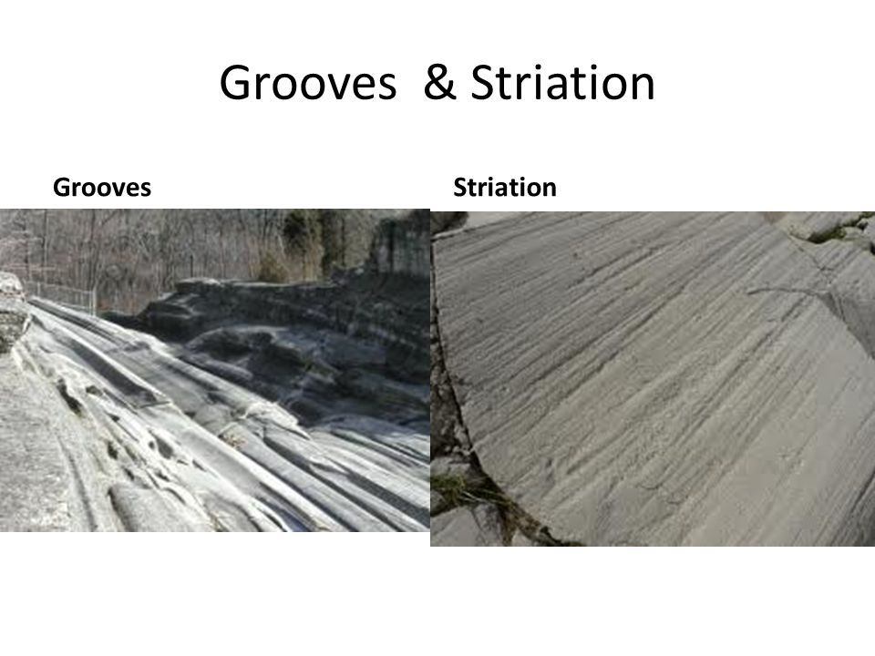 Grooves & Striation Grooves Striation
