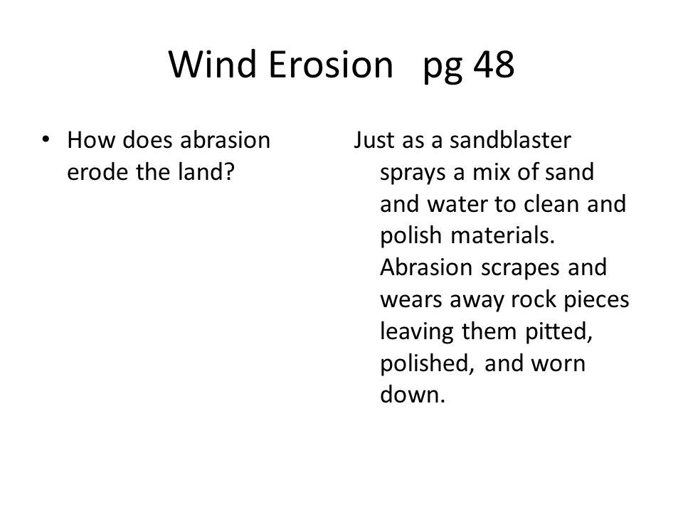Wind Erosion pg 48 How does abrasion erode the land