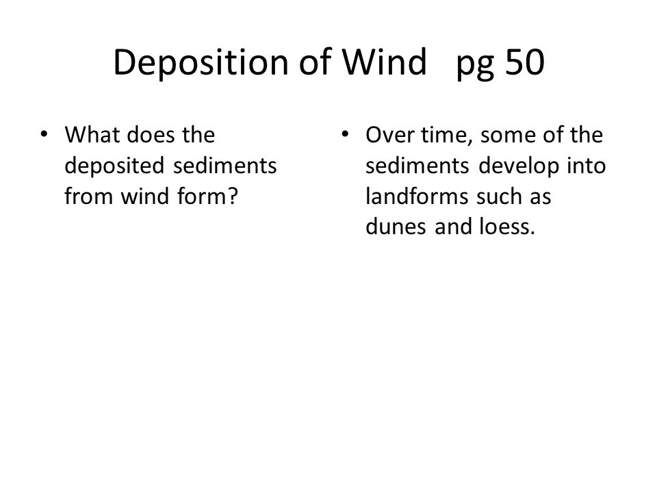 Deposition of Wind pg 50 What does the deposited sediments from wind form