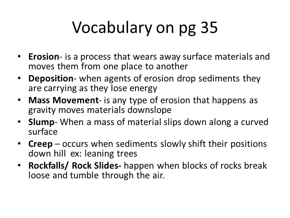 Vocabulary on pg 35 Erosion- is a process that wears away surface materials and moves them from one place to another.