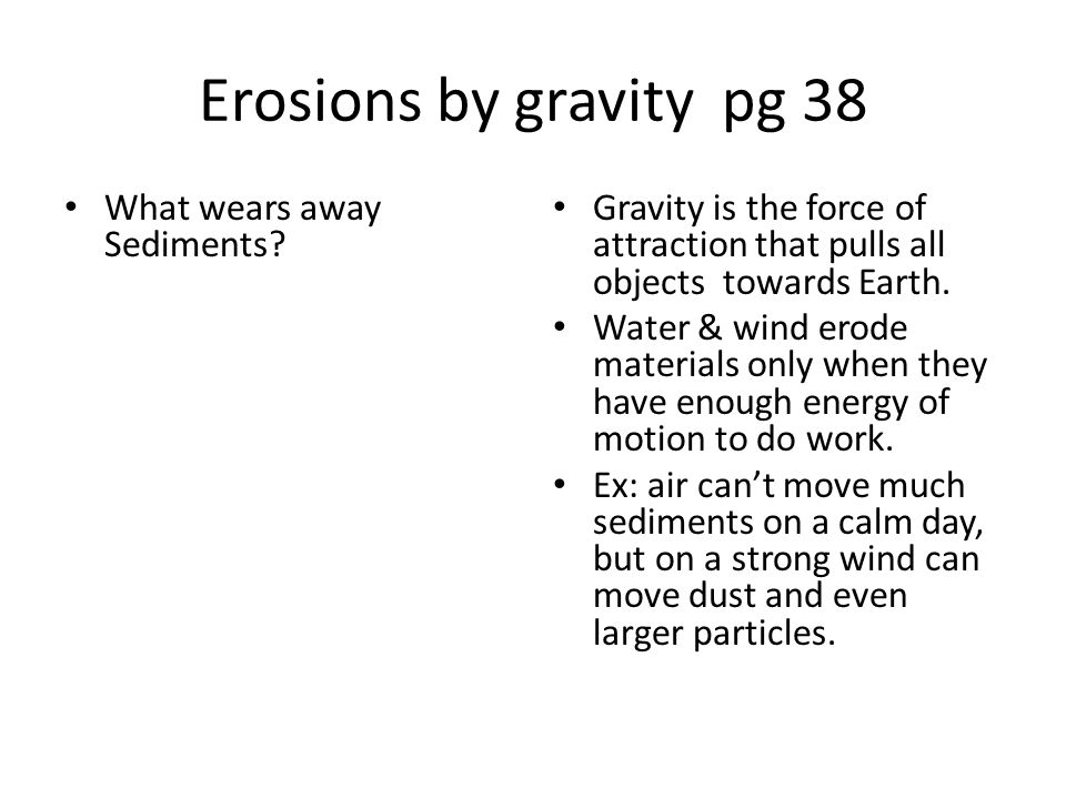 Erosions by gravity pg 38 What wears away Sediments