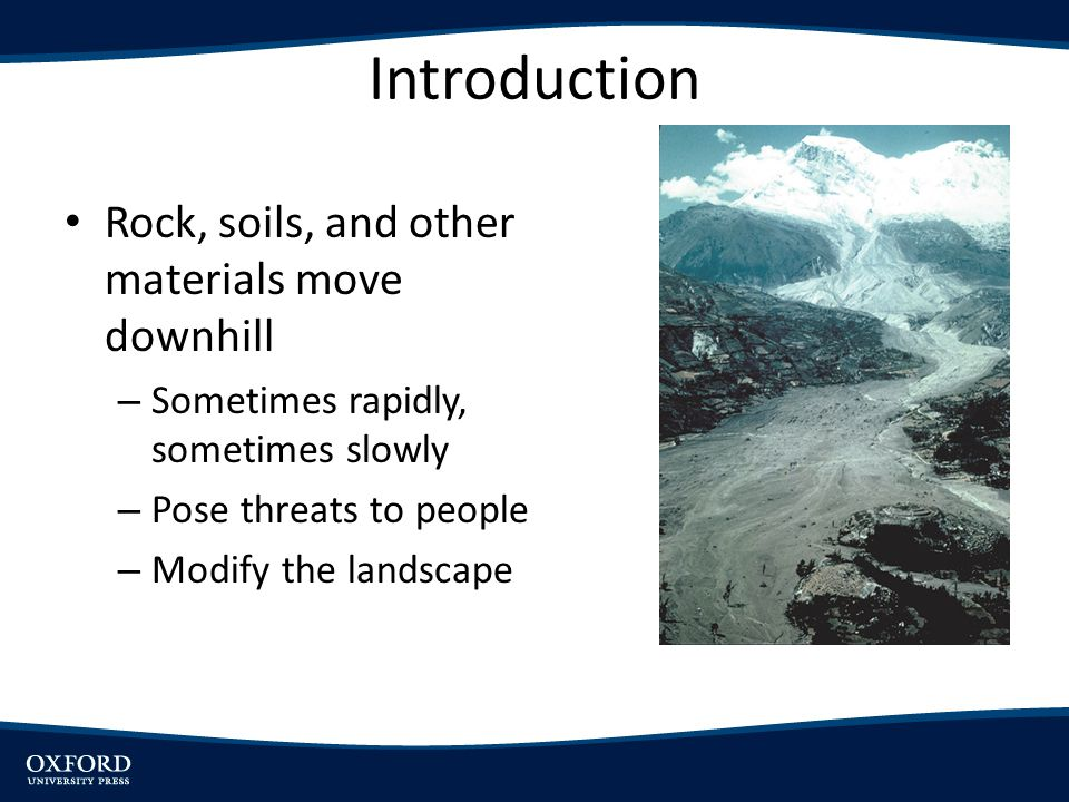 Introduction Rock, soils, and other materials move downhill