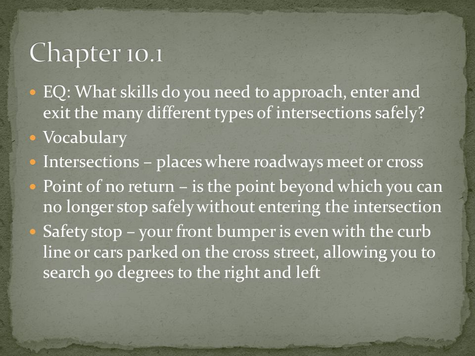 Chapter 10.1 EQ: What skills do you need to approach, enter and exit the many different types of intersections safely