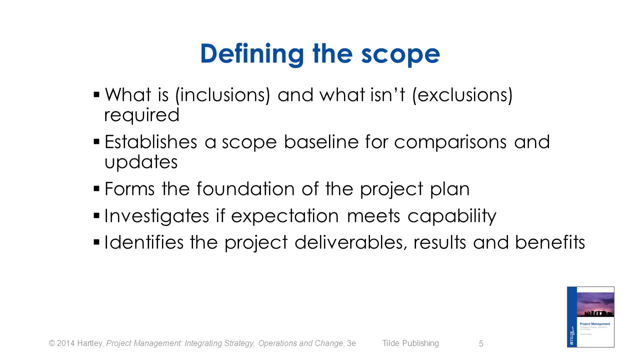 Defining the scope What is (inclusions) and what isn't (exclusions) required. Establishes a scope baseline for comparisons and updates.