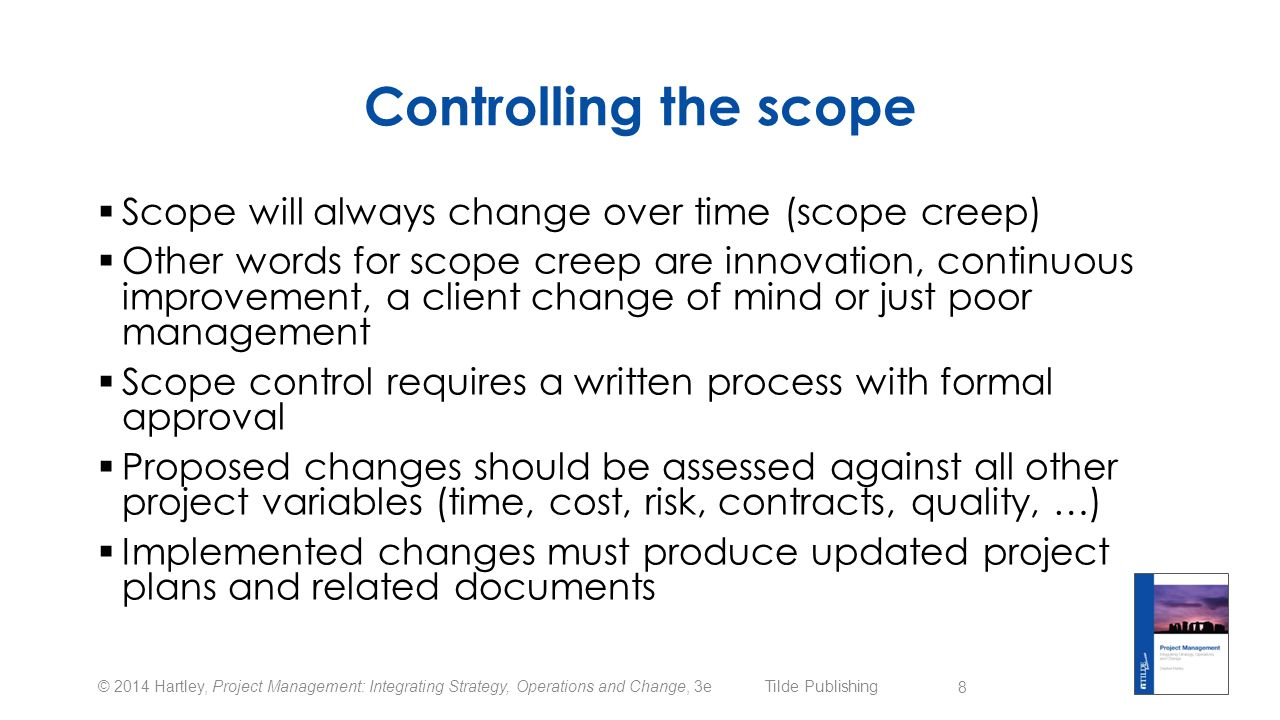 Controlling the scope Scope will always change over time (scope creep)