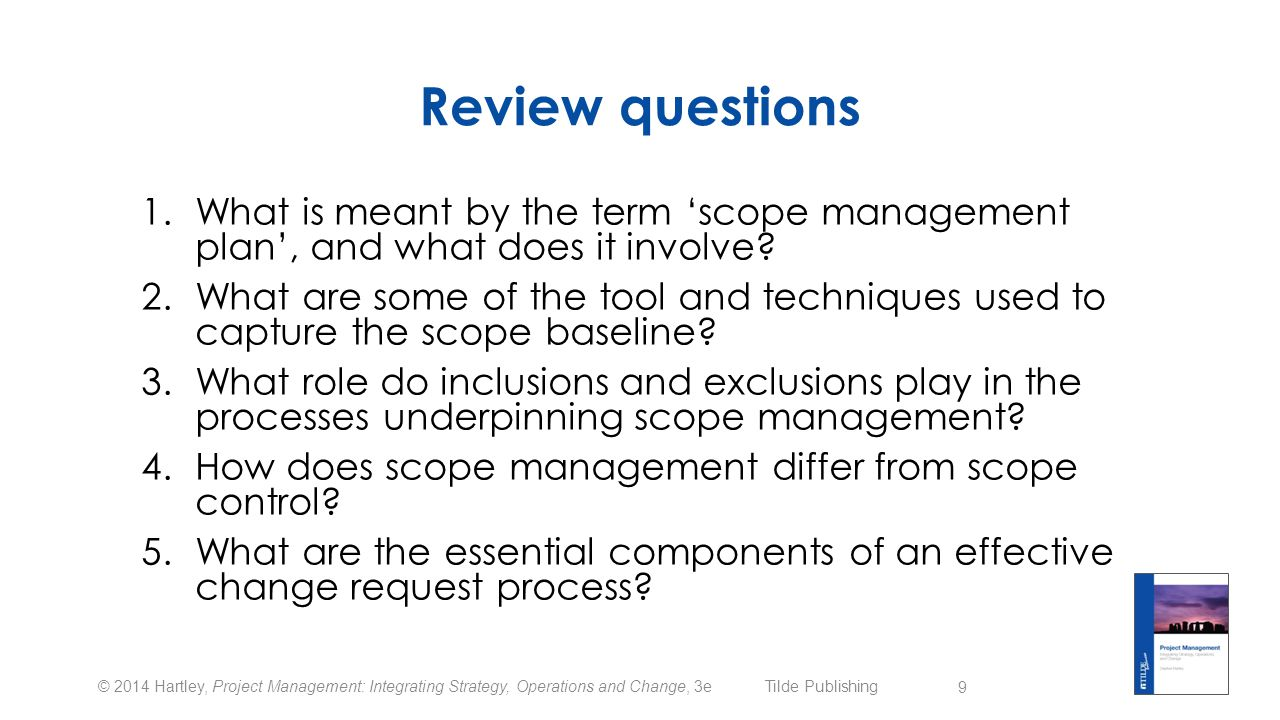 Review questions What is meant by the term 'scope management plan', and what does it involve