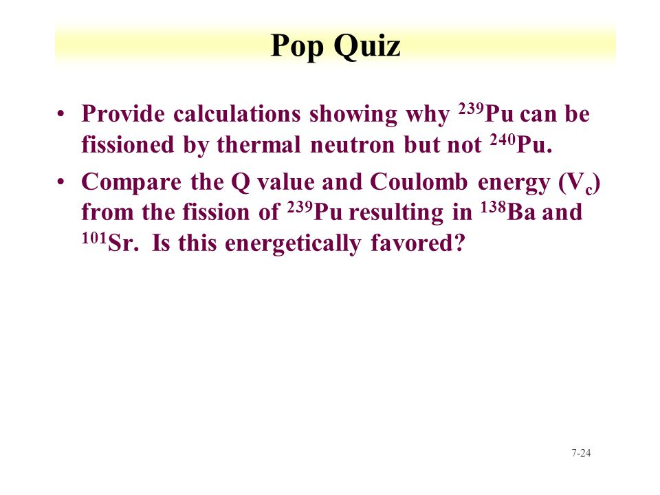 Pop Quiz Provide calculations showing why 239Pu can be fissioned by thermal neutron but not 240Pu.