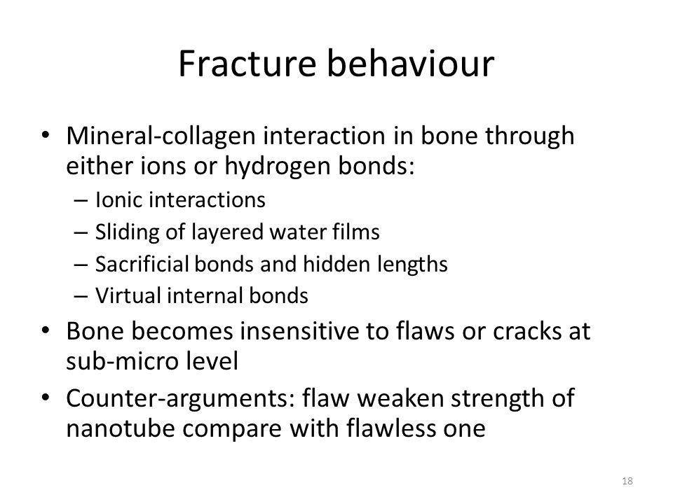 Fracture behaviour Mineral-collagen interaction in bone through either ions or hydrogen bonds: Ionic interactions.