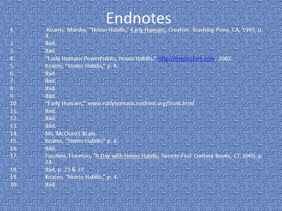 Endnotes Kearns, Marsha, Homo Habilis, Early Humans, Creative Teaching Press, CA, 1993, p. 4. Ibid.