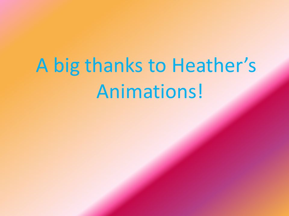A big thanks to Heather's Animations!