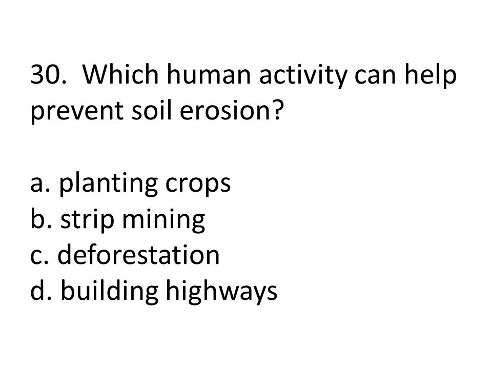 30. Which human activity can help prevent soil erosion. a