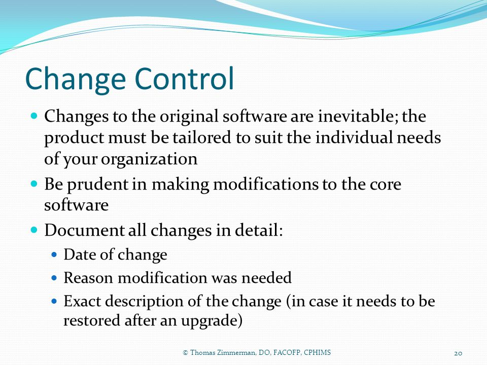 Change Control Changes to the original software are inevitable; the product must be tailored to suit the individual needs of your organization.