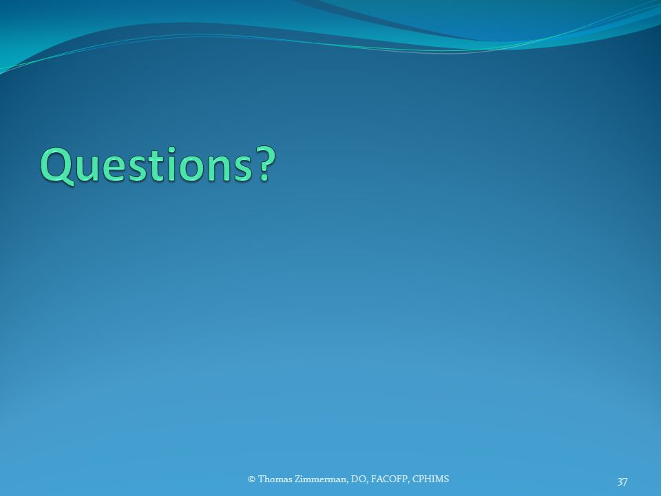 Questions © Thomas Zimmerman, DO, FACOFP, CPHIMS