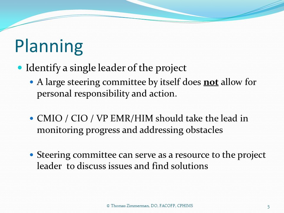 Planning Identify a single leader of the project