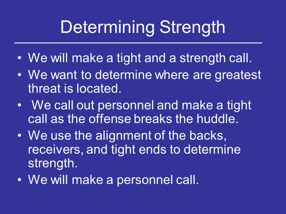 Determining Strength We will make a tight and a strength call.