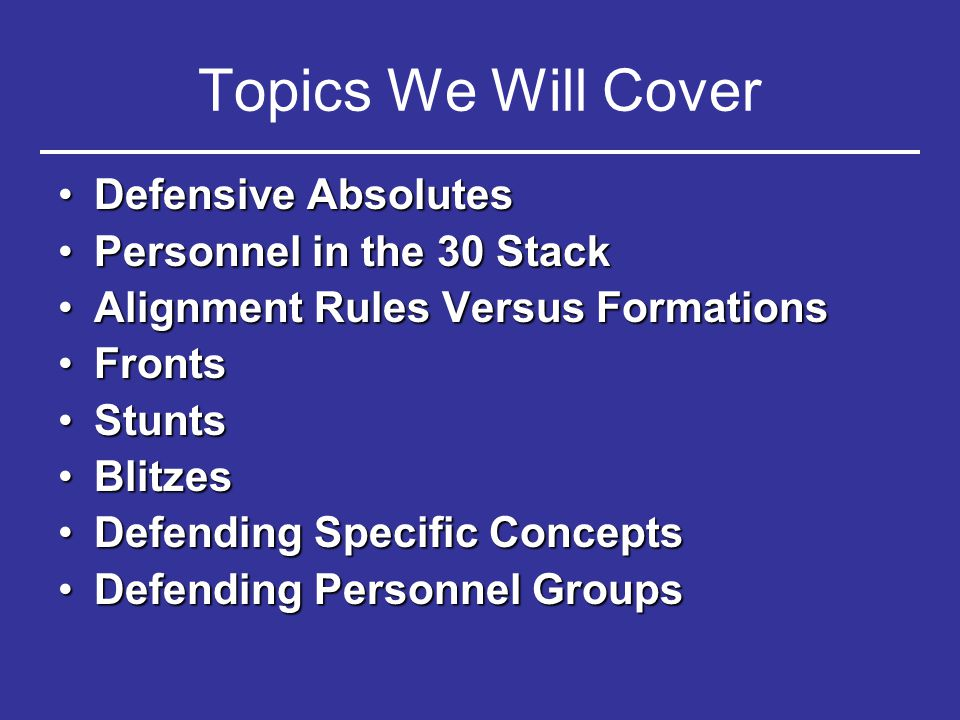 Topics We Will Cover Defensive Absolutes Personnel in the 30 Stack