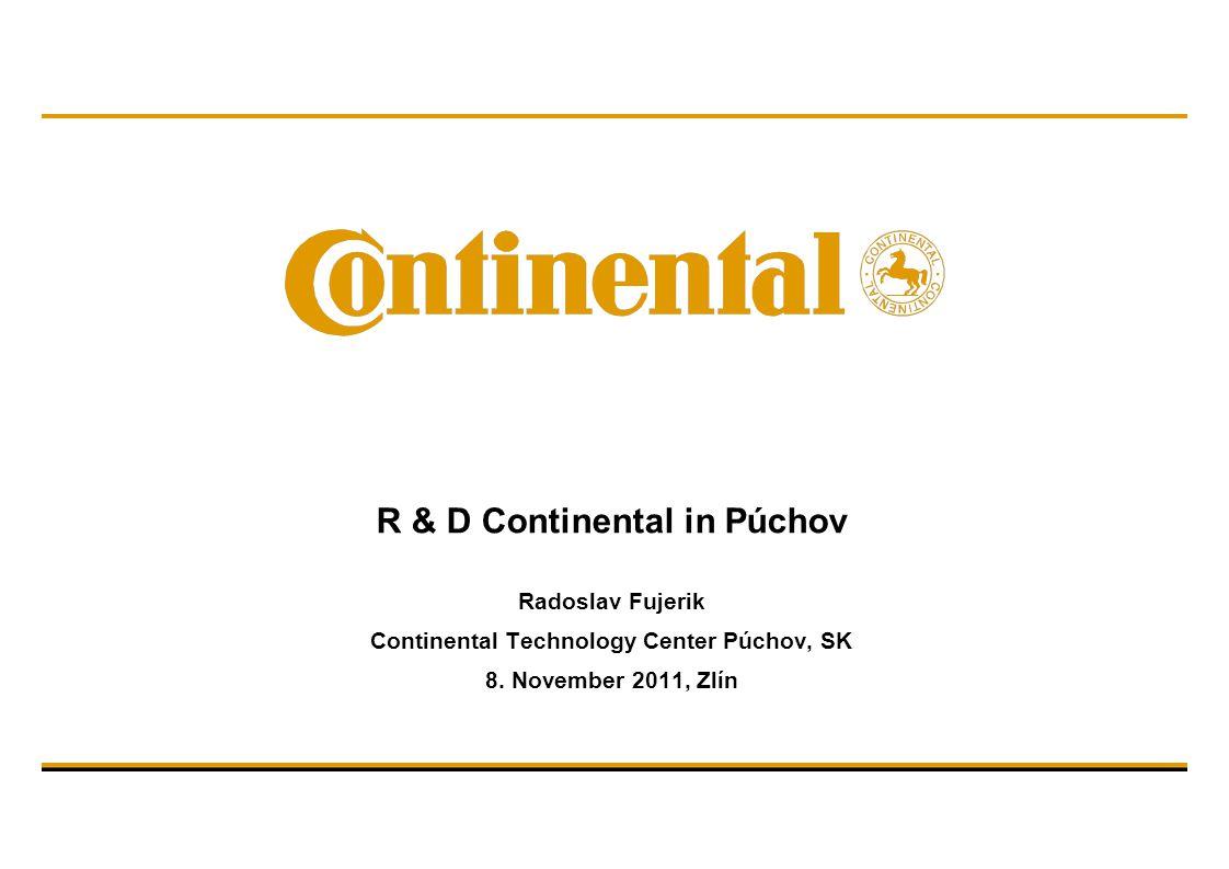R & D Continental in Púchov Radoslav Fujerik Continental Technology Center Púchov, SK 8.