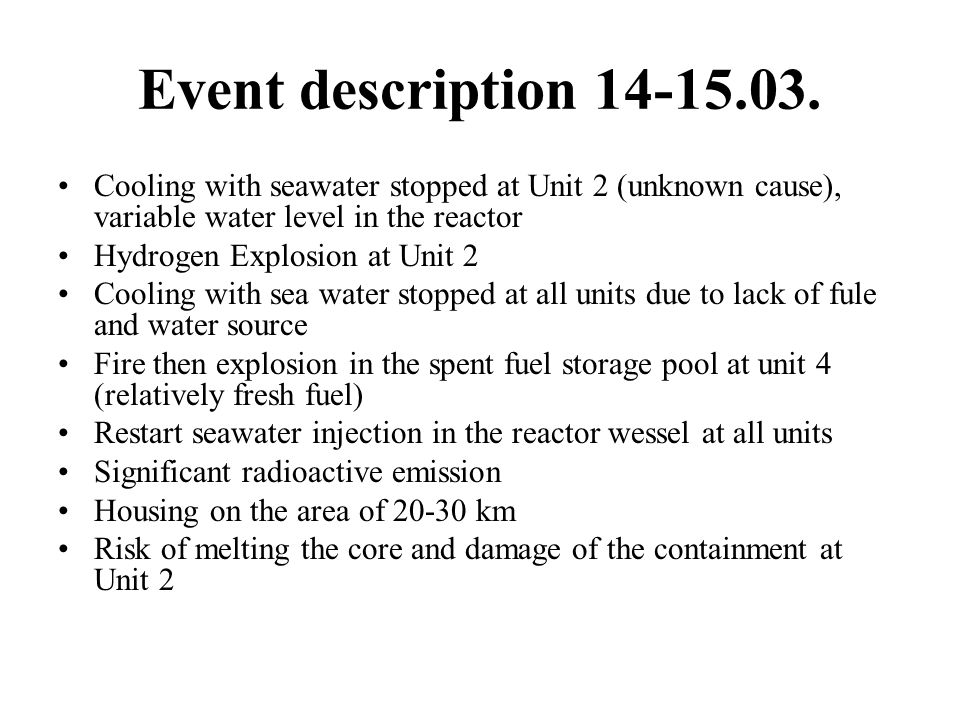 Event description 14-15.03. Cooling with seawater stopped at Unit 2 (unknown cause), variable water level in the reactor.