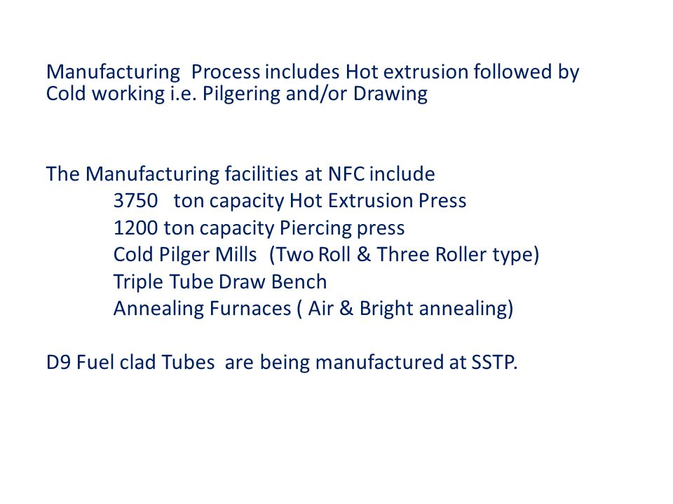 Manufacturing Process includes Hot extrusion followed by Cold working i.e. Pilgering and/or Drawing