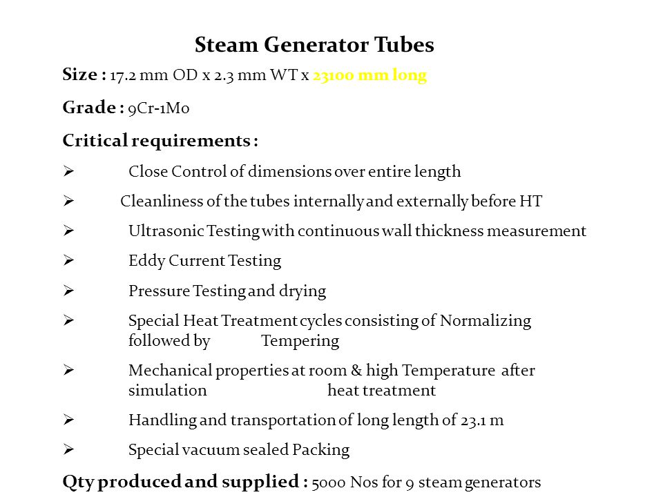 Steam Generator Tubes Size : 17.2 mm OD x 2.3 mm WT x 23100 mm long