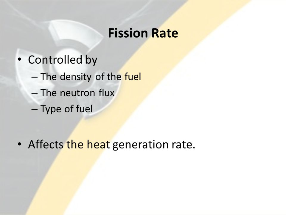 Fission Rate Controlled by Affects the heat generation rate.