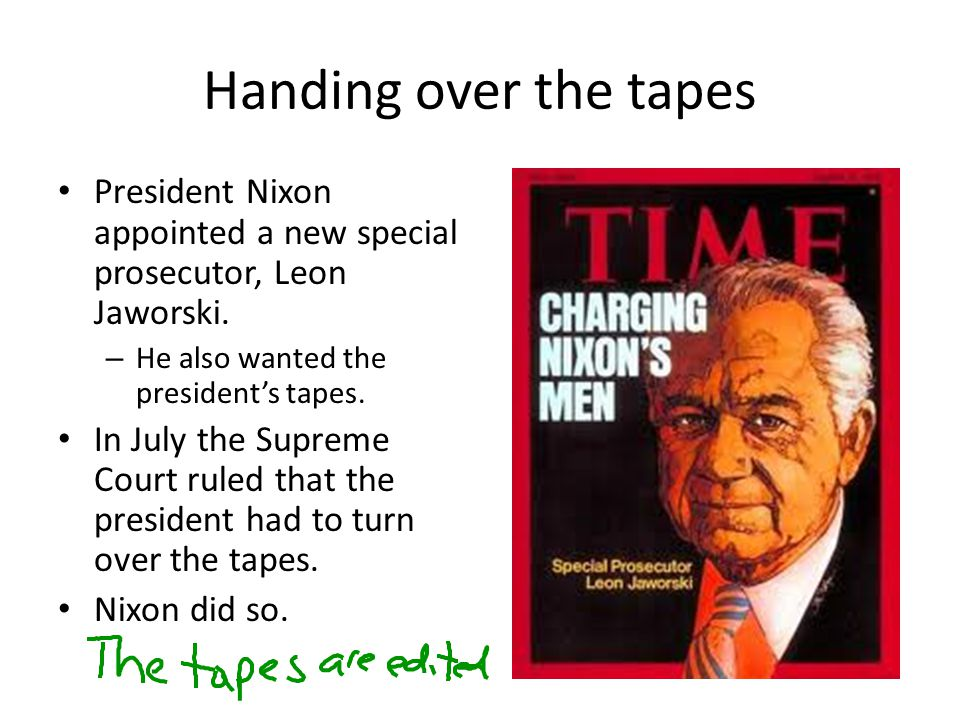 Handing over the tapes President Nixon appointed a new special prosecutor, Leon Jaworski. He also wanted the president's tapes.