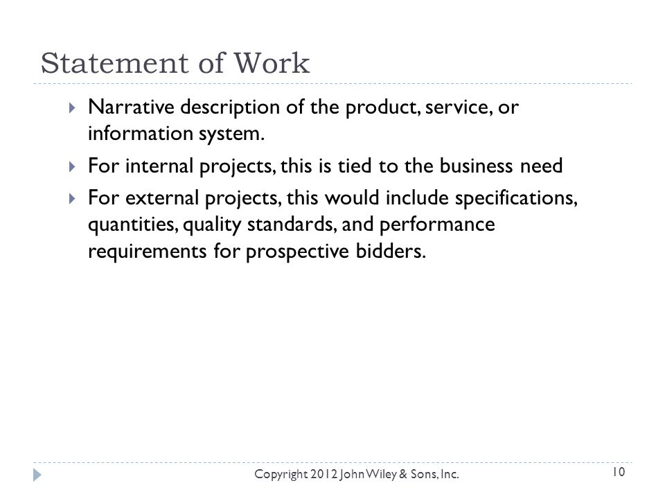 Statement of Work Narrative description of the product, service, or information system. For internal projects, this is tied to the business need.