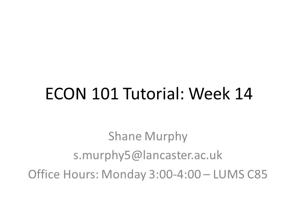 Office Hours: Monday 3:00-4:00 – LUMS C85