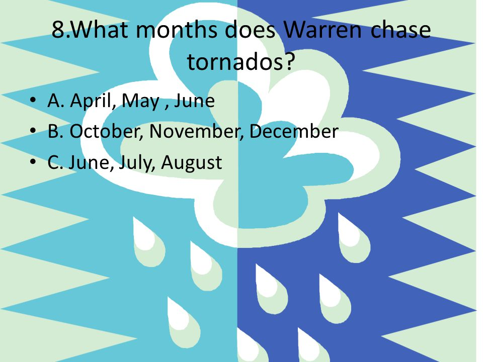 8.What months does Warren chase tornados