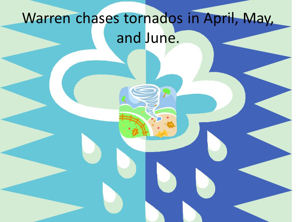 Warren chases tornados in April, May, and June.