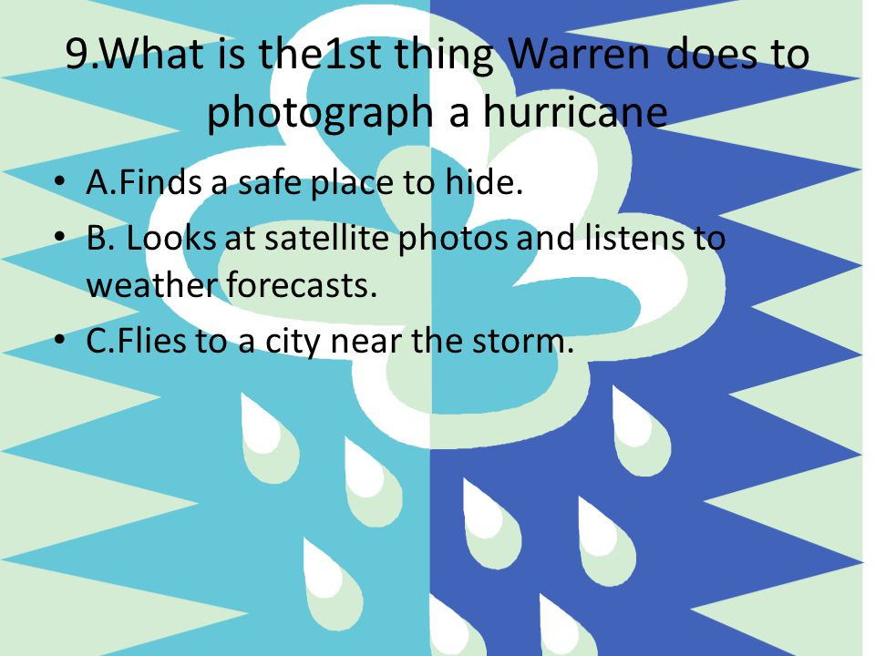 9.What is the1st thing Warren does to photograph a hurricane