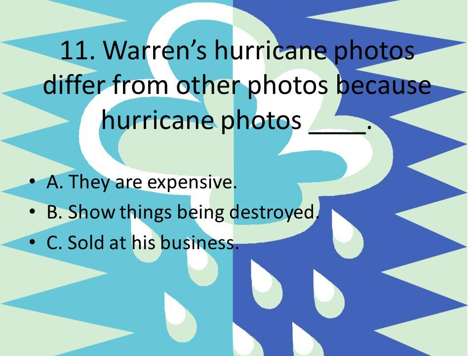 11. Warren's hurricane photos differ from other photos because hurricane photos ____.