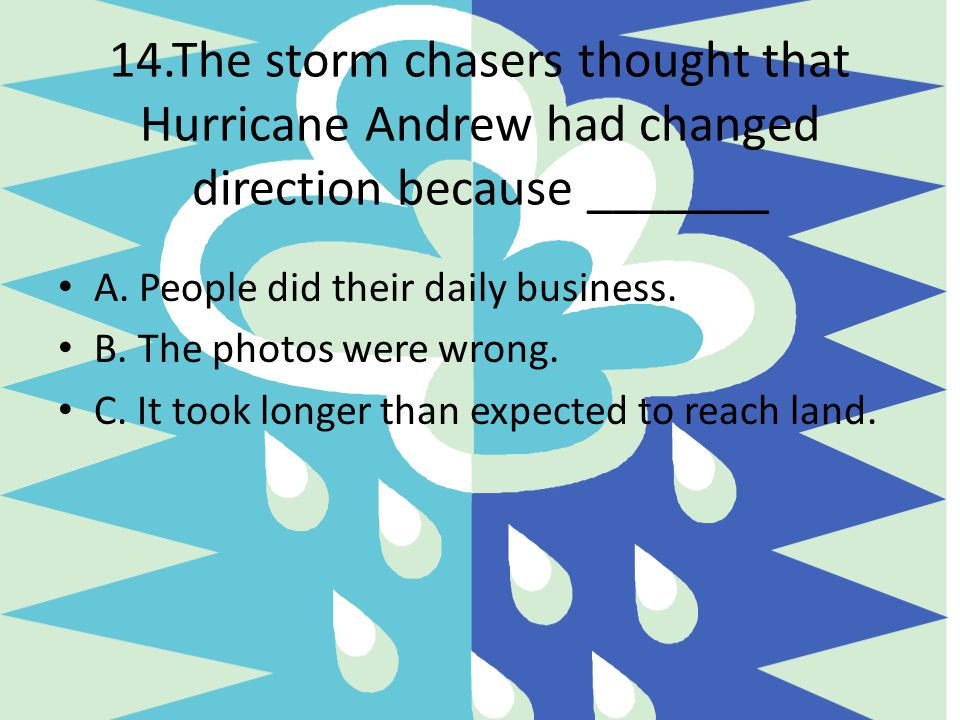 14.The storm chasers thought that Hurricane Andrew had changed direction because _______