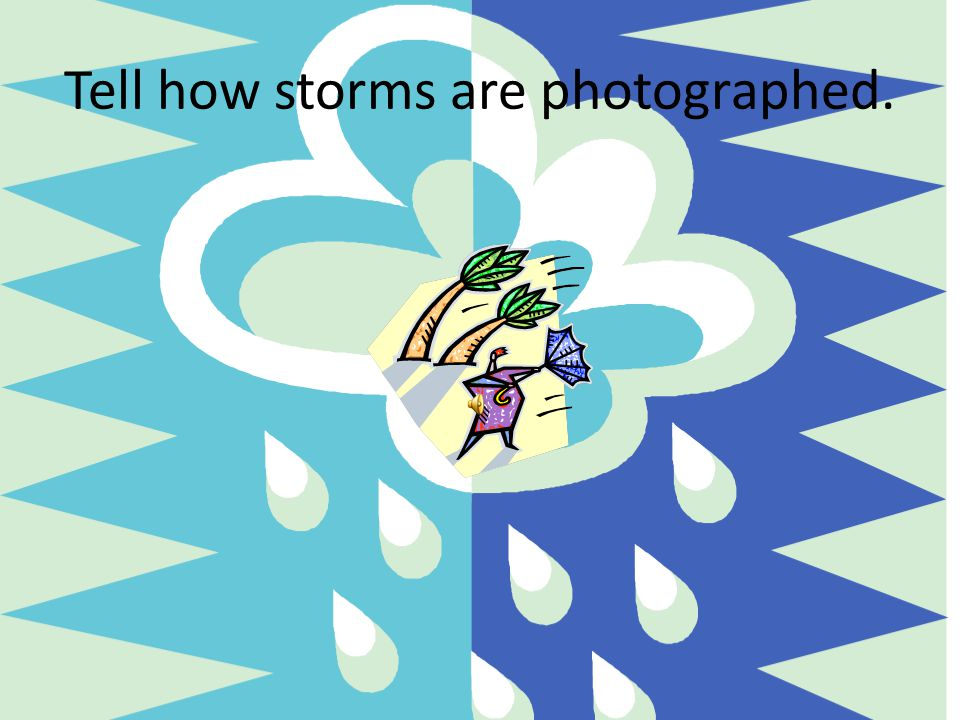 Tell how storms are photographed.