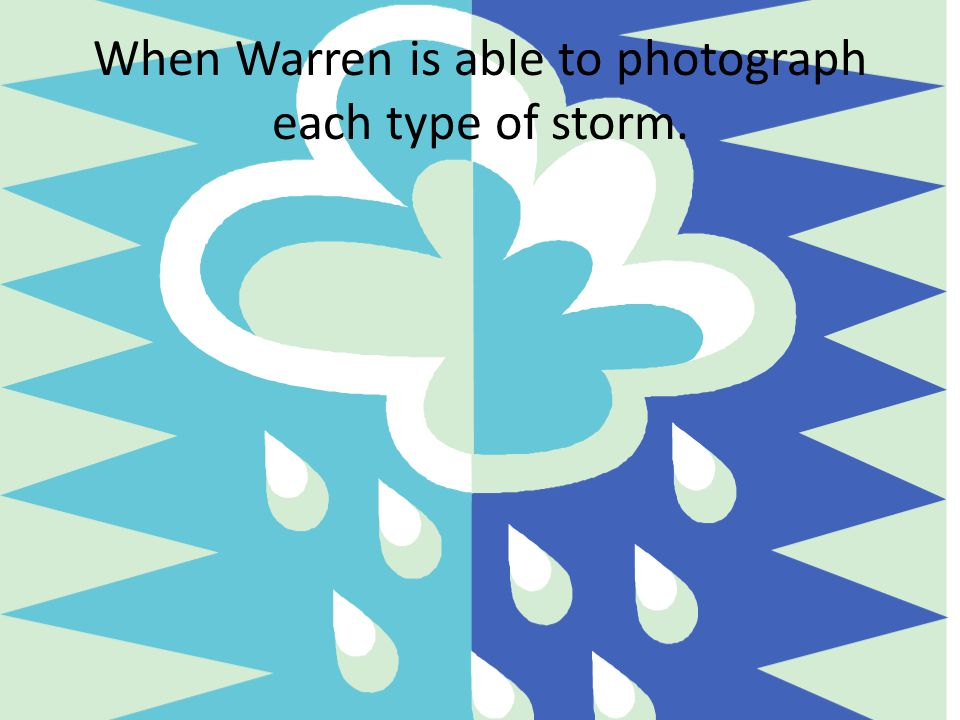 When Warren is able to photograph each type of storm.