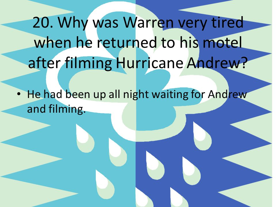 20. Why was Warren very tired when he returned to his motel after filming Hurricane Andrew