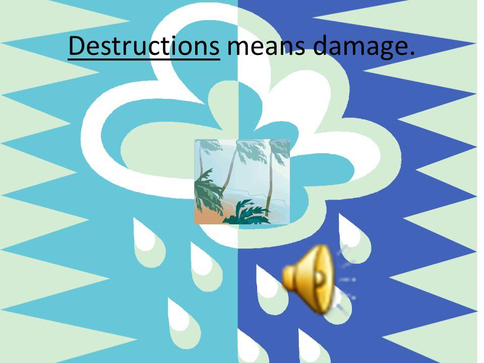 Destructions means damage.
