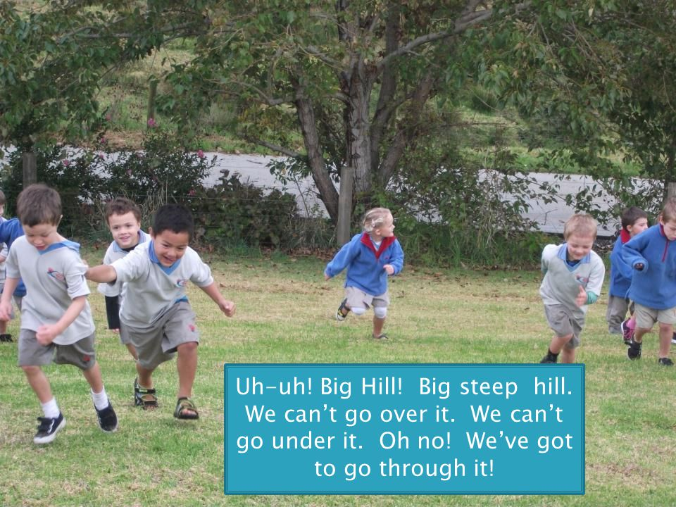 Uh-uh. Big Hill. Big steep hill. We can't go over it